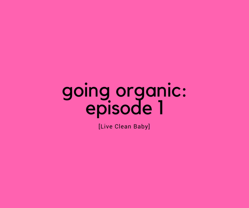 Going Organic: Episode 1 – Live Clean Baby